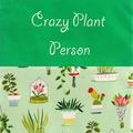 Crazy Plant Lady or Crazy Plant Person zippered bag/pouch/makeup bag