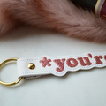 *You're Embroidered  Keyring