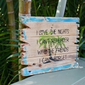 I Love The Nights I Can't Remember Reclaimed Timber Sign