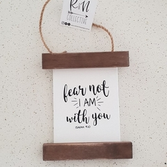 Fear Not I am with you - Christian - Inspirational - Rustic Timber Sign