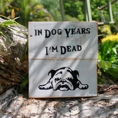 In Dog Years I'm DeadReclaimed Timber Sign