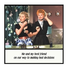 Funny Magnet | Friend Gift | Lucy and Ethel | Making bad decisions