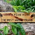 Like A Fine Wine I'm Best When Drunk