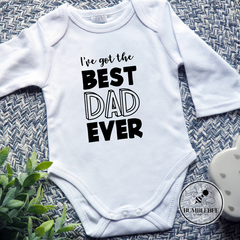 I've got the Best Dad Ever,  Father's Day Baby Bodysuit.  Gift for Dad.