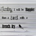 Bird with french fry - Quote / Wall sign