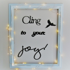 Cling to joy - Quote / Wall sign