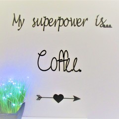 Coffee superpower - Quote / Wall sign