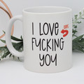 I love fucking you , Funny Mug, Valentines Day Mug, rude mug