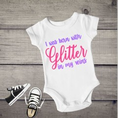 I Was Born With Glitter In My Veins Baby Girl Onesie.