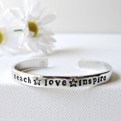 TEACHER APPRECIATION - ladies cuff bangle hand stamped with a phrase that resona