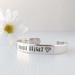 SHINE BRIGHT - ladies cuff bangle hand stamped with a phrase that resonates - sh