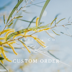 Wattle & Co. Custom order