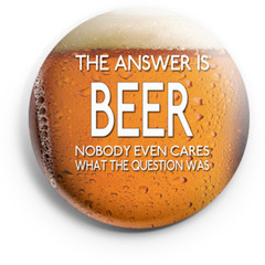 The Answer is Beer 58 mm badges or magnets