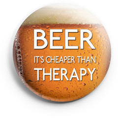 Beer is Cheaper Than Therapy  58 mm badges or magnets