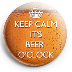 Keep Calm its Beer O'clock  58 mm badges or magnets