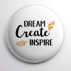 Dream Create Inspire  58 mm badges or magnets