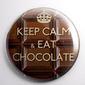 Keep Calm and Eat Chocolate   58 mm badges or magnets
