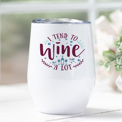 I Tend to Wine Alot Stainless Steel Stemless Personalised Wine Tumbler - WT001