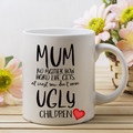 Funny Mothers Day Mug, At least you don't have Ugly Children Mug, Mothers Day