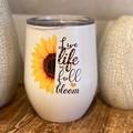 Live life in full bloom -sunflower, stainless steel insulated tumbler, gift for
