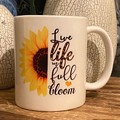 Live Life in Full Bloom -11oz ceramic coffee mug, sunflowers, personalised