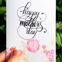 Mother's Day Card A6 - Floral - Calligraphy and Watercolour Print