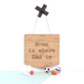 Home is Where Dad Is, Bamboo Wall Hanging, Father's Day Gift, Birthday, For Him