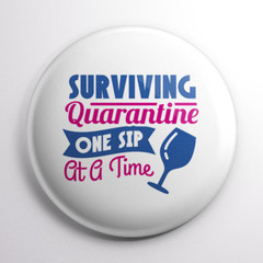Surviving Quarantine One Sip At A Time  ...   badges or magnets