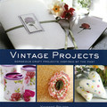 VINTAGE PROJECTS, Gorgeous Craft Projects Inspired By The Past, Soft Cover Book