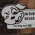 In Dog Beers I've Only Had One Reclaimed Timber Sign