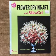 Book - Flower Drying Art with Silica Gel by Dorothea S. Thompson