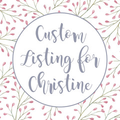 CUSTOM LISTING - Christine