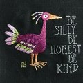 Be Silly, Be Honest, Be Kind - pattern or kit