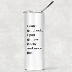 I Don't Get Drunk Stainless Steel Skinny Tumbler with Straw - SKT006