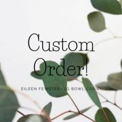 Custom Order- Eileen Fewster