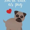 Cute as Pug - A6 Greeting Card