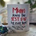 Mum you're the best Dad 11oz ceramic coffee mug, funny, mother's day,