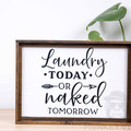 Rustic Wooden Farmhouse Sign - Laundry Today Or Naked Tomorrow
