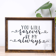 Rustic Wooden Farmhouse Sign - You Will Forever Be My Always