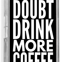 When in doubt drink more coffee..