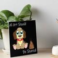 All Art Should Be Shared Art Board Print
