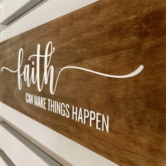 Stained TImber sign - Faith can makes things happen