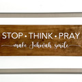 Stained TImber sign - Stop Think & Pray