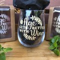 Wine tumbler -  Age gets better with wine!