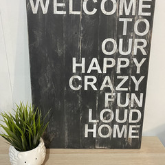 Distressed Sign - Welcome To Our Happy Crazy Fun Loud Home