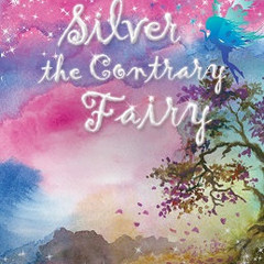 Silver The Contrary Fairy Children's Book - Signed by the Authors