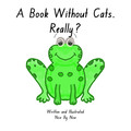 A Book Without Cats. Really? - Updated cover