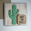 Sorry, Too Prickly Handmade Greeting Card / Cactus, Desert theme