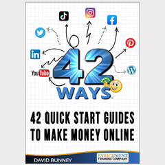 42 WAYS to Make Money Online with 42 QUICK START GUIDES - eBook