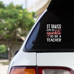TAKES LOTS OF SPARKLE TO BE A TEACHER - Vinyl decal sticker